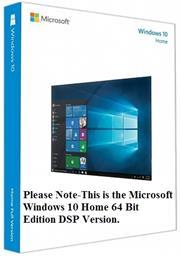 Microsoft Windows 10 Home 64 Bit Edition, DSP , No Warranty on Software